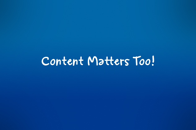 Web Content Matters Too