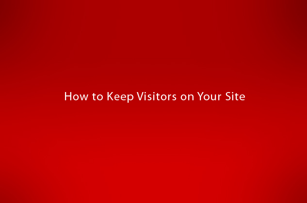 How to Keep Visitors on Your Site