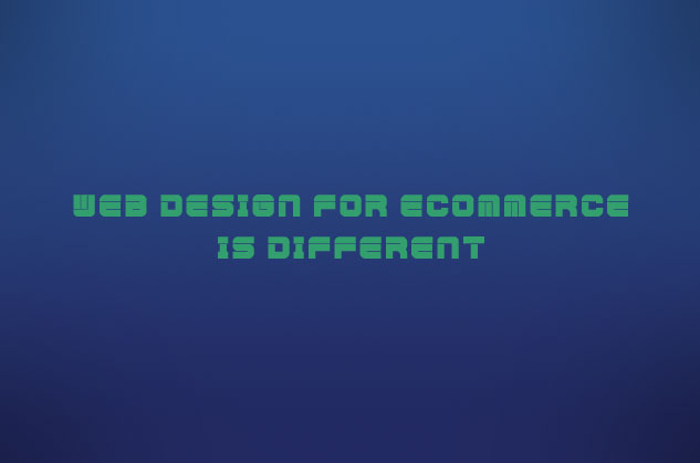 Web Design for eCommerce is Different